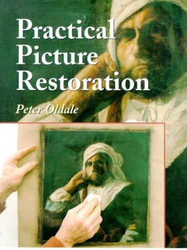 Practical Picture Restoration By Peter Oldale
