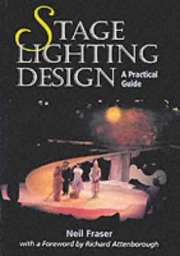 Stage Lighting Design: A Practical Guide By Neil Fraser