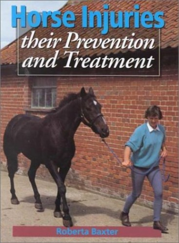 Horse Injuries: Their Prevention and Treatment By Roberta Baxter