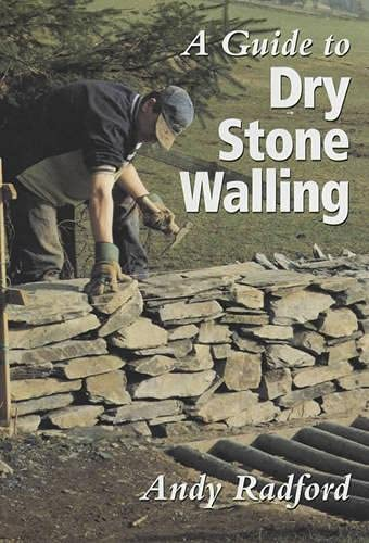 A Guide to Dry Stone Walling By Andy Radford