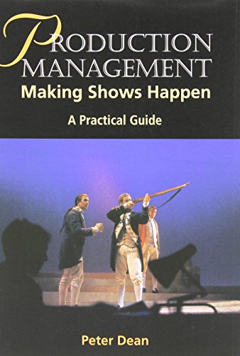 Production Management: Making Shows Happen - A Practical Guide (Practical Guides (Crowood Press)) By Peter Dean