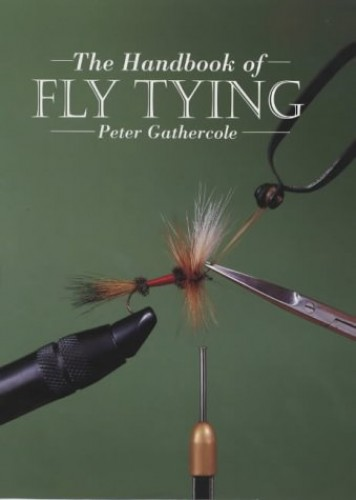 The Handbook of Fly Tying by Peter Gathercole