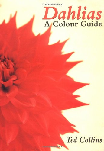 Dahlias: a Colour Guide By Ted Collins