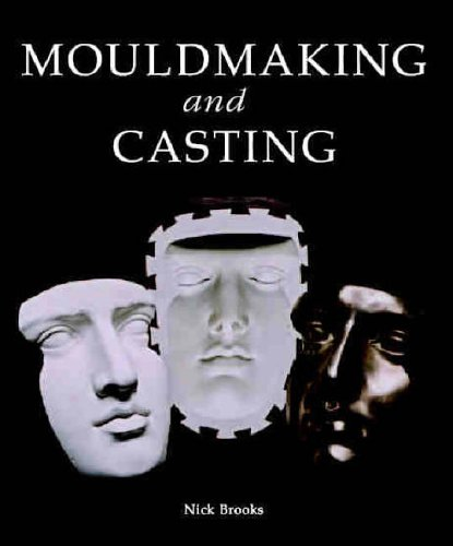 Mouldmaking and Casting: A Technical Manual By Nick Brooks
