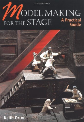 Model Making for the Stage: A Practical Guide by Keith Orton