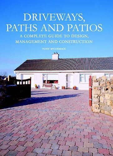 Driveways, Paths and Patios: A Complete Guide to Design Management and Construction by Tony McCormack