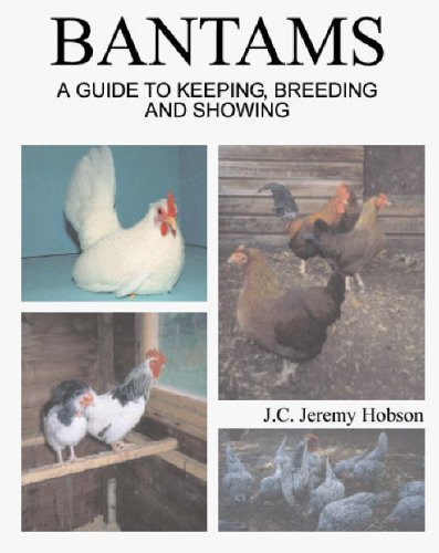Bantams, A Guide to Keeping, Breeding and Showing By Jeremy Hobson