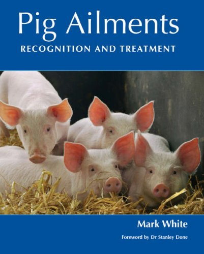 Pig Ailments: Recognition and Treatment By Mark White