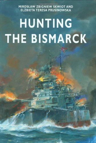 Hunting the Bismarck By Miroslaw Zbigniew Skwiot