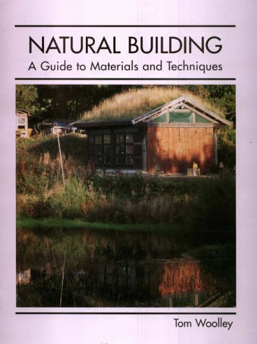 Natural Building: A Guide to Materials and Techniques By Tom Woolley
