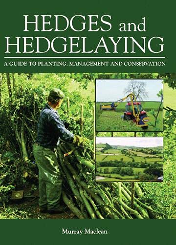 Hedges and Hedgelaying: A Guide to Planting, Management and Conservation By Murray MacLean