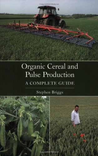 Organic Cereal and Pulse Production: A Complete Guide By Stephen Briggs