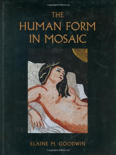 The Human Form in Mosaic By Elaine M. Goodwin