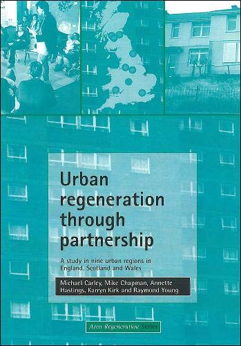 Urban regeneration through partnership: A Study in Nine Urban Regions in England, Wales and Scotland (Area Regeneration Series) By Michael Carley