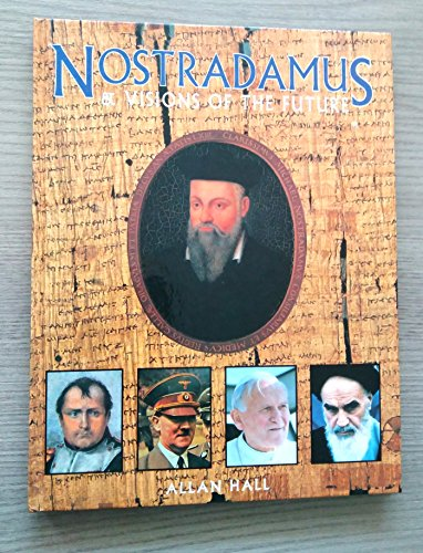 Nostradamus and Visions of the Future By Allan Hall