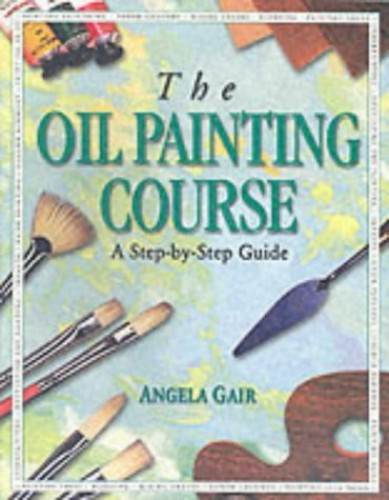 The Oil Painting Course by Angela Gair