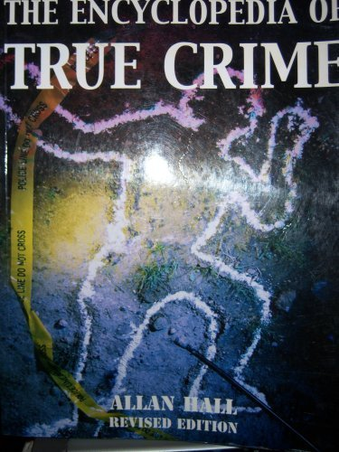 The Encyclopedia of True Crime By Allan Hall