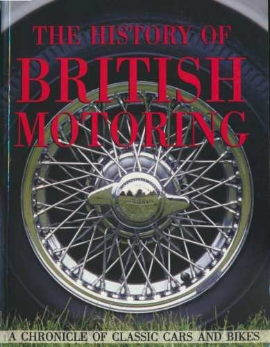 The History Of British Motoring.A Chronicle Of Classic Cars And Bikes.