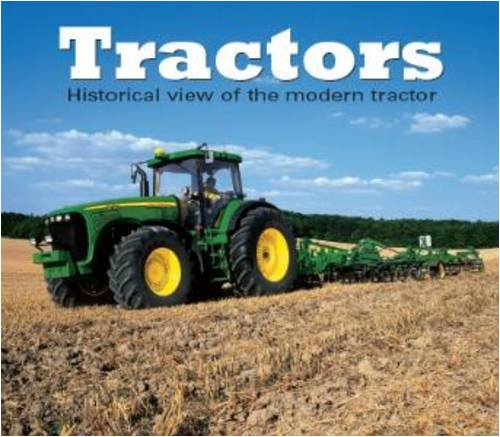 Tractors: A Historical View of the Modern Tractor by