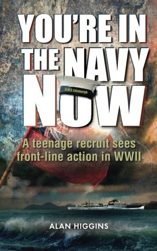 You're in the Navy now By Alan Higgins
