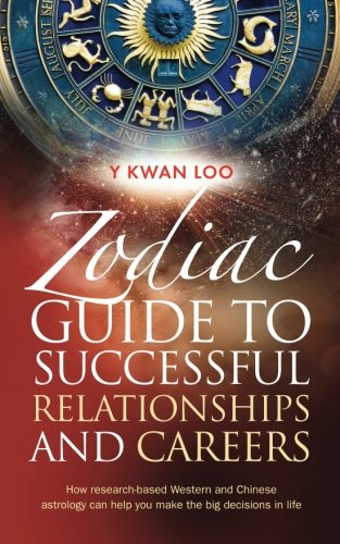 Zodiac Guide to Successful Relationships & Careers By Y. Kwan Loo