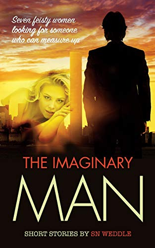The Imaginary Man: Seven feisty women looking for someone who can measure up By S. N. Weddle