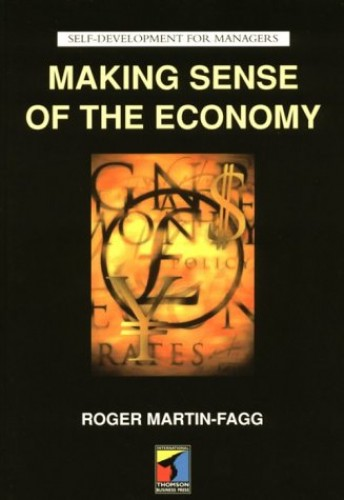 Making Sense of the Economy (Self Development for Managers) By Roger Martin-Fagg