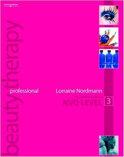 Professional Beauty Therapy: The Official Guide to Level 3 By Lorraine Nordmann