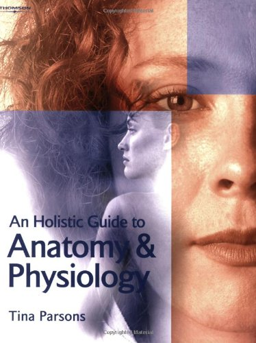 Holistic Guide To Anatomy & Physiology by Tina Parsons