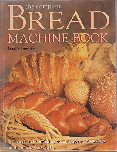 The Complete Bread Machine Book By M Lambert