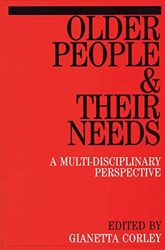 Older People and Their Needs By Gianetta Corley