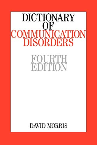 Dictionary of Communication Disorders 4e By David W.H. Morris