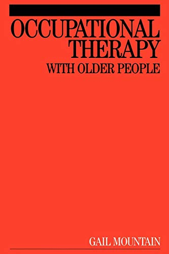 Occupational Therapy with Older People By Gail Mountain