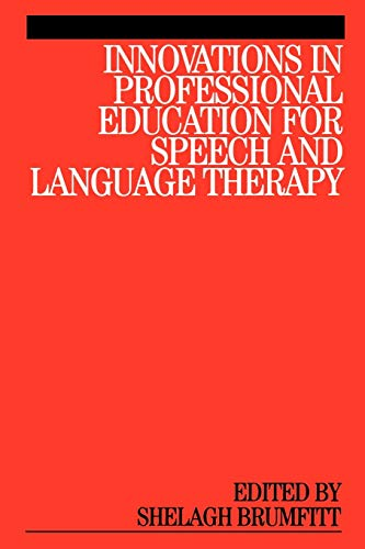 Innovations in Professional Education for Speech and Language Therapy By Shelagh Brumfitt