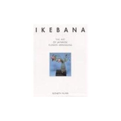Ikebana: the Art of Japanese Flower Arranging By Elizabeth Palmer