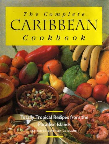 The Complete Caribbean Cookbook By Beverly Le Blanc
