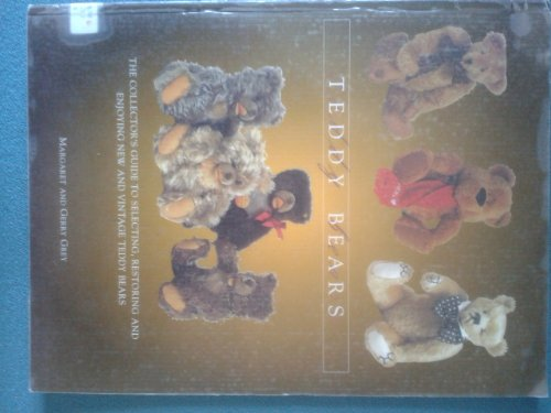 Teddy Bears - The Collector'S Guide To Selecting, Restoring And Enjoying New And Vintage Teddy Bears. By margaret-grey