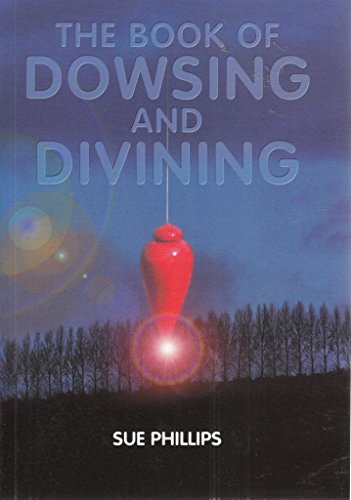 The Book of Dowsing and Divining by Sue Phillips