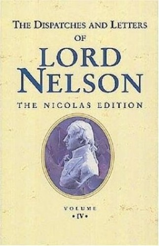 The Dispatches and Letters of Lord Nelson: September 1799 to December 1801 Vol 4 By Viscount Horatio Nelson Nelson