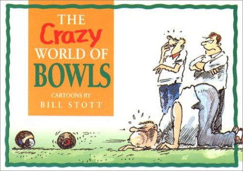 The Crazy World of Bowls by Bill Stott