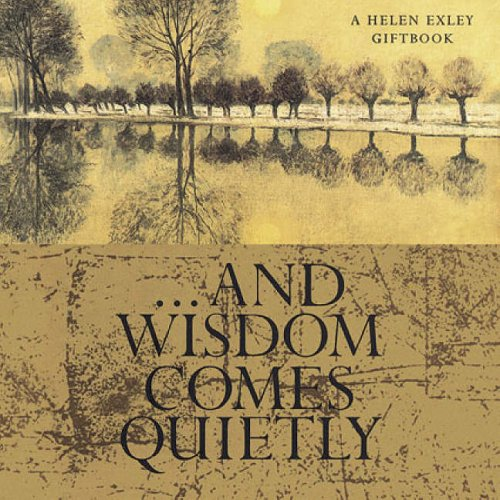 And Wisdom Comes Quietly Edited by Helen Exley