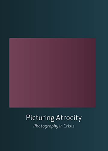 Picturing Atrocity By Nancy K. Miller