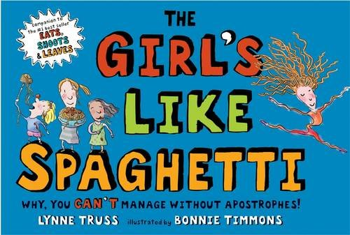 The Girl's Like Spaghetti: Why, You Can't Manage without Apostrophes! by Lynne Truss
