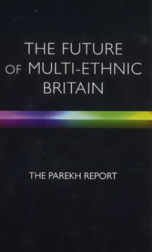 The Future of Multi-Ethnic Britain. The Parekh Report By The Parekh Report