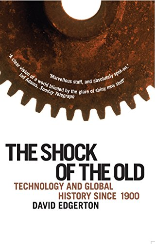 Shock Of The Old: Technology and Global History since 1900 By David Edgerton