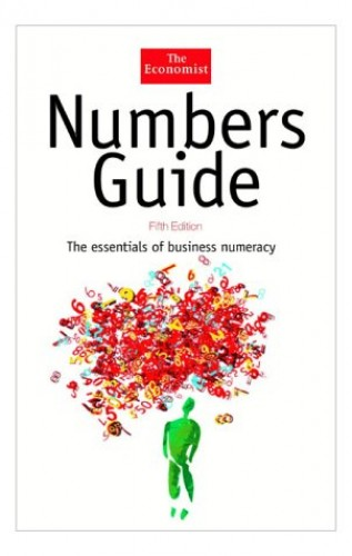 Numbers Guide: The Essentials of Business Numeracy by The Economist