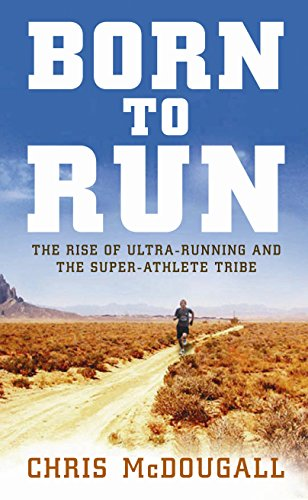 Born to Run: The Rise of Ultra-running and the Super-athlete Tribe by Christopher McDougall