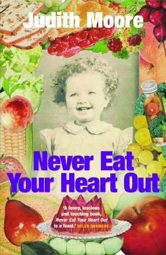 Never Eat Your Heart Out By Judith Moore