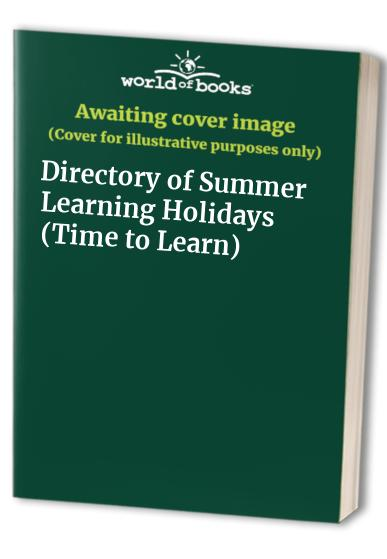Time to Learn: Directory of Summer Learning Holidays: April-September 1998 by Susan Flude