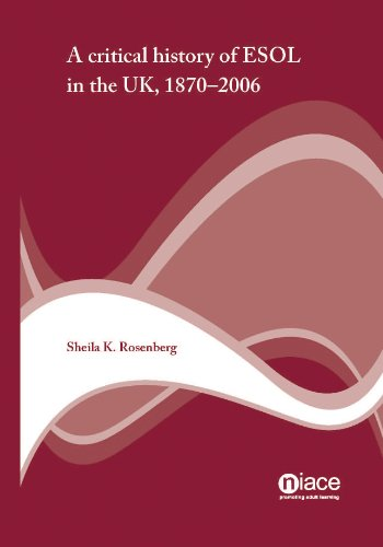 A Critical History of ESOL in the UK 1870-2006 By Sheila K. Rosenberg